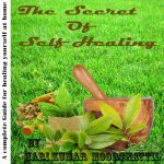 "The Secret Of Self Healing ""A Complete Guide For Healing Yourself At Home"""